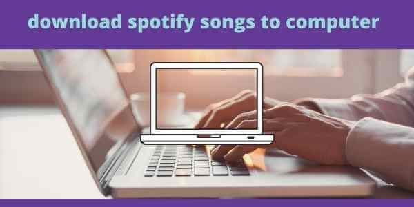 download spotify songs to computer