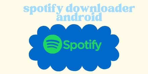 spotify music downloader android